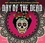 img - for The Day of the Dead: Art, Inspiration & Counter Culture (Inspirations & Techniques) book / textbook / text book