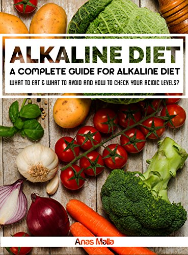 Alkaline Diet: A Complete Guide For Alkaline Diet, Health Benefits of the Alkaline Diet: What To Eat & What To Avoid and How to Check Your Acidic Levels? ... Eating, Optimal Health, Lose Weight Book 1) by Anas Malla