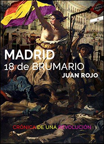 Descargar Libro Madrid 18 De Brumario: Crónica De Una Revolución Juan Rojo
