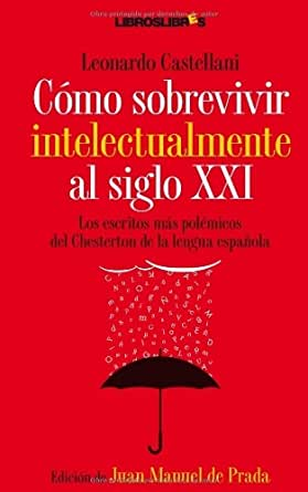 Cómo sobrevivir intelectualmente al siglo XXI eBook: Castellani, Leonardo: Amazon.es: Tienda Kindle