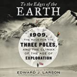 #10: To the Edges of the Earth: 1909, the Race for the Three Poles, and the Climax of the Age of Exploration