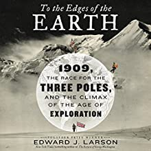 To the Edges of the Earth: 1909, the Race for the Three Poles, and the Climax of the Age of Exploration Audiobook by Edward J. Larson Narrated by Paul Michael Garcia