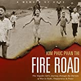 Fire Road: The Napalm Girls Journey through the Horrors of War to Faith, Forgiveness, and Peace