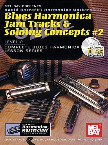 Blues Harmonica Jam Tracks - Mel Bay Blues Harmonica Jam Tracks & Soloing #2 Concepts Book/CD Set (Harmonica Masterclass Series Level 2, 2)