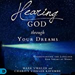 Hearing God Through Your Dreams: Understanding the Language God Speaks at Night | Dr. Mark Virkler,Charity Virkler Kayembe