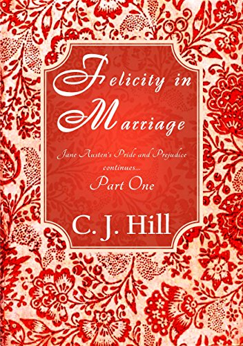 Felicity in Marriage: Jane Austen's Pride and Prejudice continues Part One
