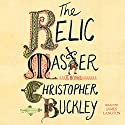 The Relic Master: A Novel Audiobook by Christopher Buckley Narrated by James Langton