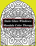 img - for Stain Glass Windows: Mandala Color Therapy: Anti-Stress Coloring: A Stained Glass Mandala Coloring Book Filled With Buddhist Mandala Patterns ... Be Happy, Be Zen, Be Peaceful, Be Mindful) book / textbook / text book