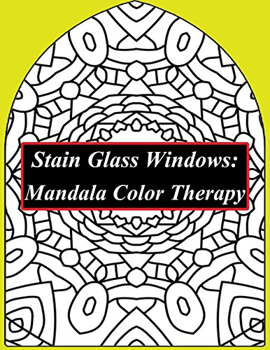 Stain Glass Windows: Mandala Color Therapy: Anti-Stress Coloring: A Stained Glass Mandala Coloring Book Filled With Buddhist Mandala Patterns ... Be Happy, Be Zen, Be Peaceful, Be (Religious Stained Glass Patterns)
