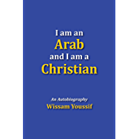 I Am an Arab and I Am a Christian: An Autobiography