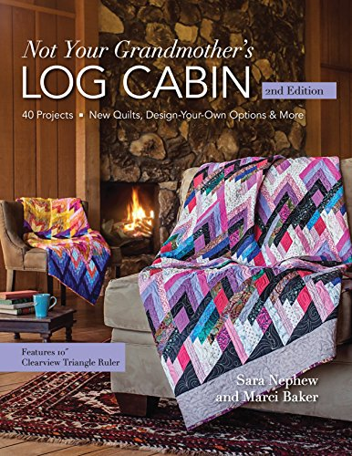 Not Your Grandmother's Log Cabin: 40 Projects