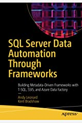 SQL Server Data Automation Through Frameworks: Building Metadata-Driven Frameworks with T-SQL, SSIS, and Azure Data Factory Kindle Edition