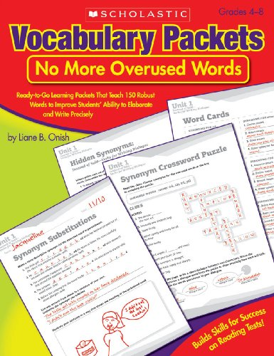 Vocabulary Packets: No More Overused Words: Ready-to-Go Learning Packets That Teach 150 Robust Words to Improve Students Ability to Elaborate and Write Precisely