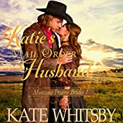 Katie's Mail Order Husband: Montana Prairie Brides, Book 1 | Kate Whitsby