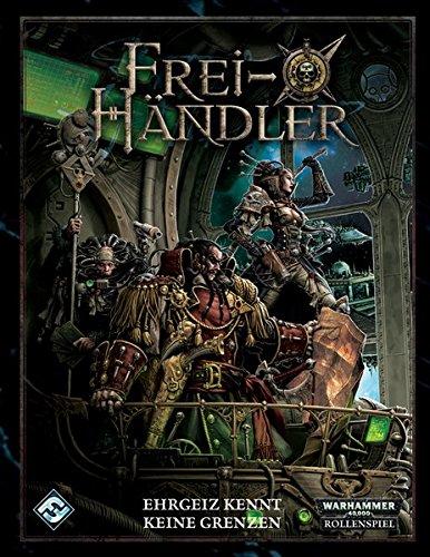 Warhammer-40.000-Rollenspiel: Freihändler: Grundregeln. Ein Quellenbuch für Warhammer 40.000. Rollenspiel in der grimmen Finsternis des 41. Jahrtausends