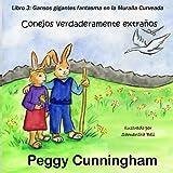 Conejos verdaderamente extraños Libro 3: Gansos gigantes fantasma en la Muralla Curveada (Volume 3) (Spanish Edition)