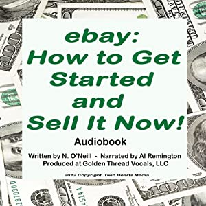 eBay: How to Get Started and Sell It Now! Audiobook