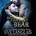 His Teddy Bear Audiobook by Eve Langlais Narrated by Marie Smith