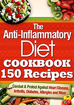 the anti inflammatory diet cookbook 150 recipes combat amp protect against heart disease