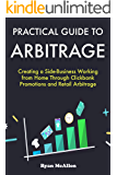 Practical Guide to Arbitrage: Creating a Side-Business Working from Home Through Clickbank Promotions and Retail Arbitrage