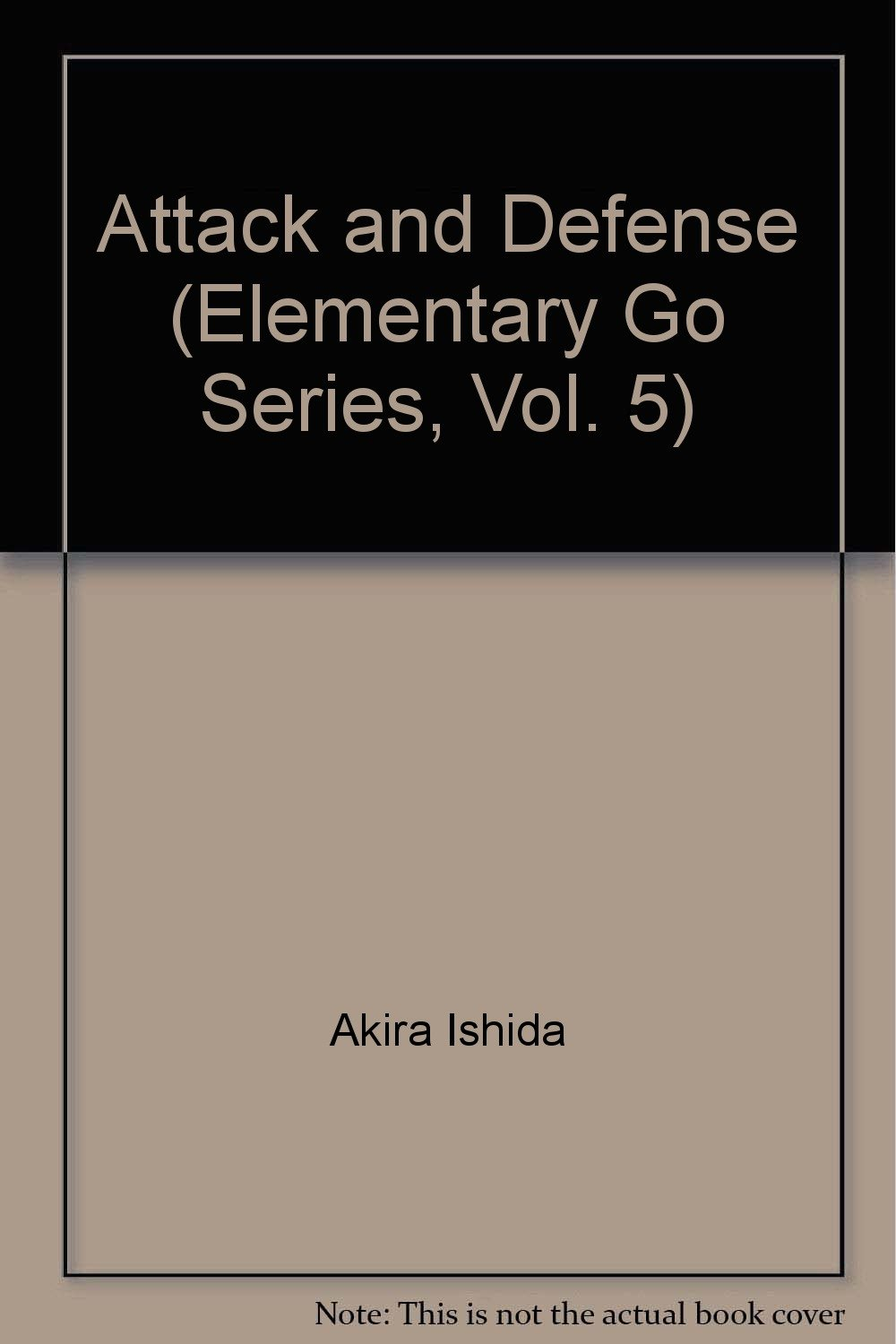 Attack and Defense (Elementary Go Series Vol. 5)