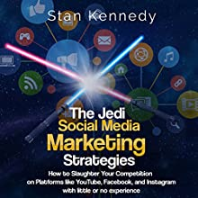 The Jedi Social Media Marketing Strategies: How to Slaughter Your Competition on Platforms Like YouTube, Facebook, and Instagram with Little or No Experience Audiobook by Stan Kennedy Narrated by Jim D. Johnston