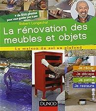 La rénovation des meubles et objets - Je récup', je décape, je patine, je restaure par Robert Longechal