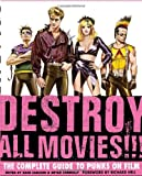 Destroy All Movies!!! The Complete Guide to Punks on Film