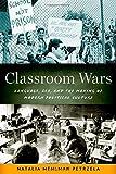 Classroom Wars : Language, Sex, and the Making of Modern Political Culture, Petrzela, Natalia Mehlman, 0199358451