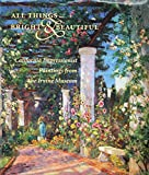 img - for All Things Bright & Beautiful: California Impressionist Paintings from the Irvine Museum book / textbook / text book