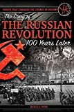 Events that Changed the Course of History: The Story of the Russian Revolution 100 Years Later