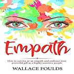 Empath: How to Survive as an Empath and Embrace Your Powerful Gift as a Highly Sensitive People | Wallace Foulds