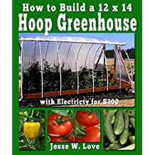 How to Build a 12'x14' Hoop Greenhouse with Electricity for $300