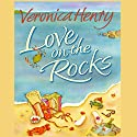 Love on the Rocks Audiobook by Veronica Henry Narrated by Jilly Bond