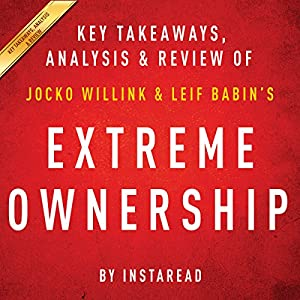 Extreme Ownership: How US Navy SEALs Lead and Win by Jocko Willink and Leif Babin | Key Takeaways, Analysis & Review Audiobook