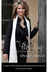 The Wedding Officiant's Manual: A Guide to Writing, Planning and Officiating Wedding Ceremonies Kindle Edition