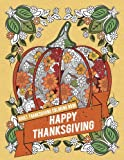 Adult Thanksgiving Coloring Book: Happy Thanksgiving: Beautiful High Quality Thanksgiving Holiday Designs Perfect for Autumn and Harvest Festivities (Autumn Coloring Books for Adults) (Volume 1)