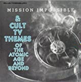 Mission Impossible & Cult TV Themes of the Atomic Age and Beyond