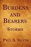 Burdens and Bearers, Paul Silver, 1467973475