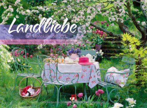Landliebe 2013, Der Ideenkalender mit praktischen Tipps zu Garten, Küche und Dekoration