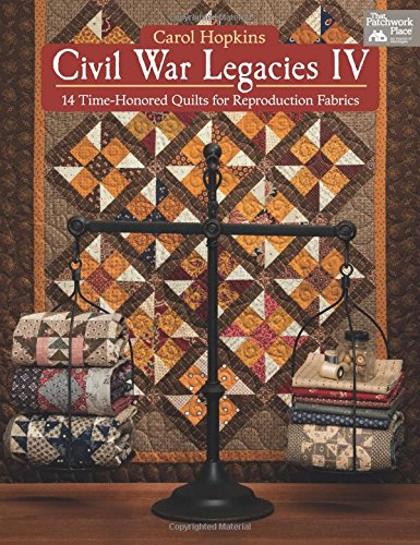 Civil War Legacies IV: 14 Time-Honored Quilts for Reproduction Fabrics (English Reproduction)