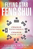Flying Star Feng Shui: Change your Energy; Change your Luck