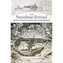 The Steamboat Bertrand and Missouri River Commerce