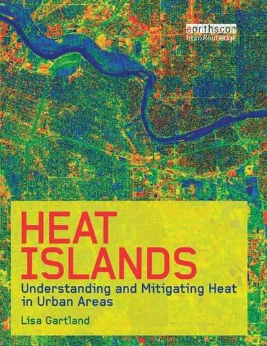 Heat Islands: Understanding and Mitigating Heat in Urban Areas (Heat Islands The)