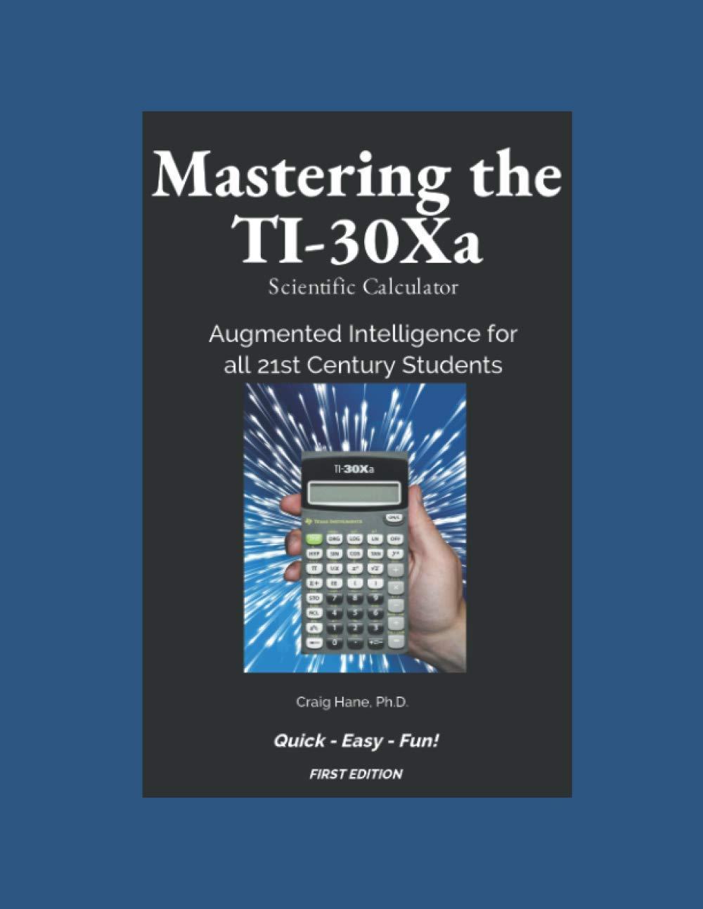 Amazon.com: Mastering the TI-30Xa Scientific Calculator: Augmented  Intelligence for all 21st Century Students (9798651171323): Hane Ph.D.,  Craig: Books