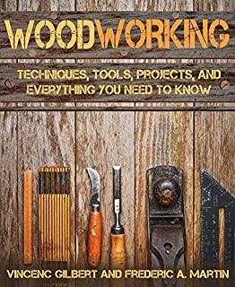 Book Cover: Woodworking: Techniques, Tools, Projects, and Everything You Need to Know