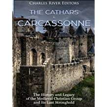 The Cathars and Carcassonne: The History and Legacy of the Medieval Christian Group and Its Last Stronghold