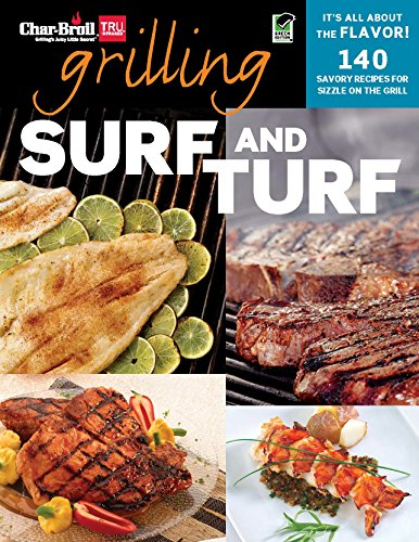 Char-Broil Grilling Surf & Turf (Creative Homeowner) Over 140 Delicious, Easy-to-Follow Recipes to Grill, BBQ, and Smoke Meat, Seafood, Sides, & Desserts, with Helpful Tips & Over 150 Color Photos