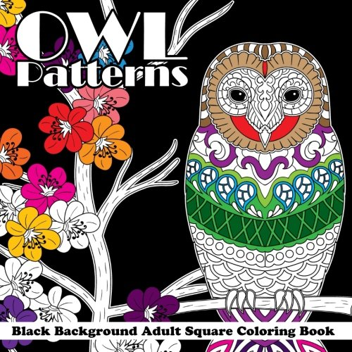 Read Online Owl Patterns Black Background Adult Square Coloring Book (Beautiful Adult Coloring Books) (Volume 91) pdf