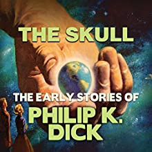 The Skull Audiobook by Philip K. Dick Narrated by Chris Lutkin
